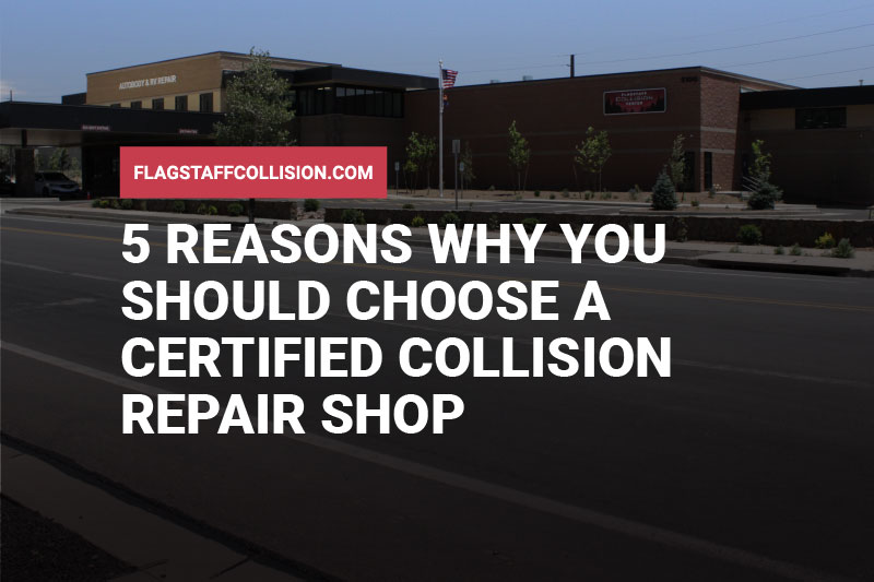 5 Reasons Why You Should Choose a Certified Collision Repair Shop
